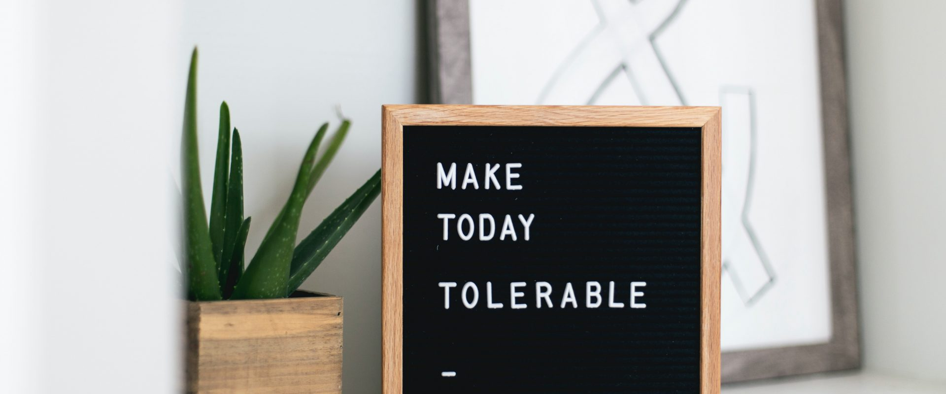 Make today tolerable